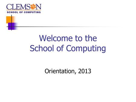 Welcome to the School of Computing Orientation, 2013.