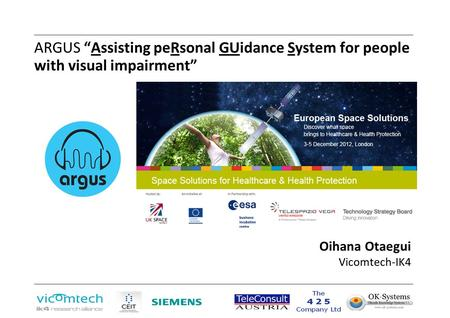 "ARGUS ""Assisting peRsonal GUidance System for people with visual impairment"" Oihana Otaegui Vicomtech-IK4."