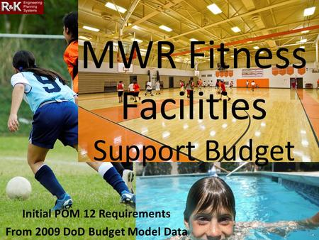 Initial POM 12 Requirements From 2009 DoD Budget Model Data MWR Fitness Facilities Support Budget.