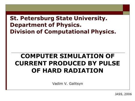 St. Petersburg State University. Department of Physics. Division of Computational Physics. COMPUTER SIMULATION OF CURRENT PRODUCED BY PULSE OF HARD RADIATION.