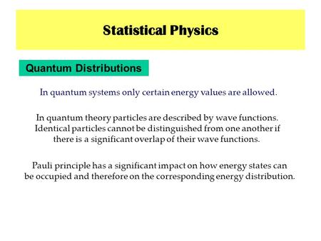 Statistical Physics Quantum Distributions In quantum systems only certain energy values are allowed. In quantum theory particles are described by wave.