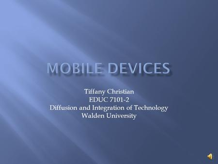 Tiffany Christian EDUC 7101-2 Diffusion and Integration of Technology Walden University.