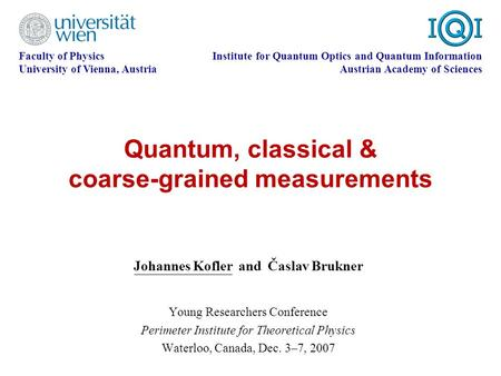Quantum, classical & coarse-grained measurements Johannes Kofler and Časlav Brukner Faculty of Physics University of Vienna, Austria Institute for Quantum.
