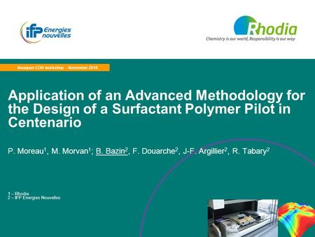 Application of an Advanced Methodology for the Design of a Surfactant Polymer Pilot in Centenario P. Moreau 1, M. Morvan 1 ; B. Bazin 2, F. Douarche 2,