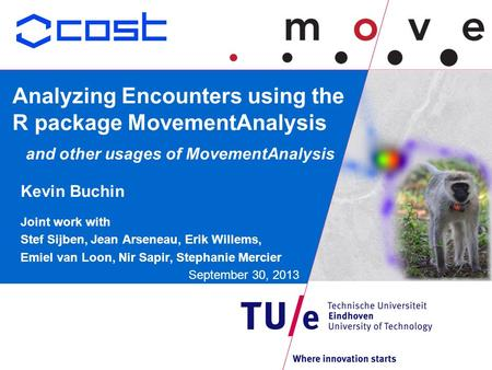 Analyzing Encounters using the R package MovementAnalysis and other usages of MovementAnalysis Kevin Buchin Joint work with Stef Sijben, Jean Arseneau,