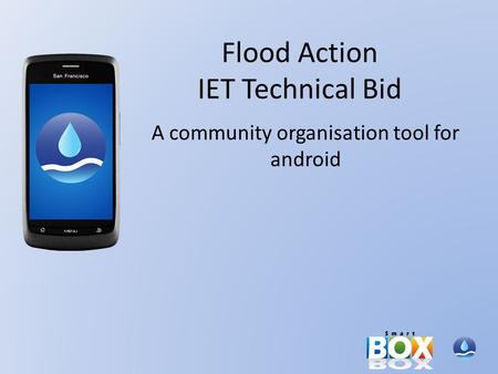 Flood Action IET Technical Bid A community organisation tool for android.