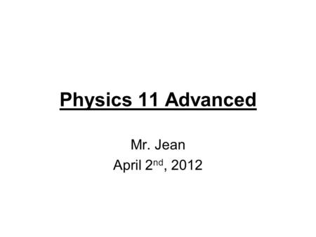 Physics 11 Advanced Mr. Jean April 2 nd, 2012. The plan: Video clip of the day Forces & Acceleration Applied 2d forces.