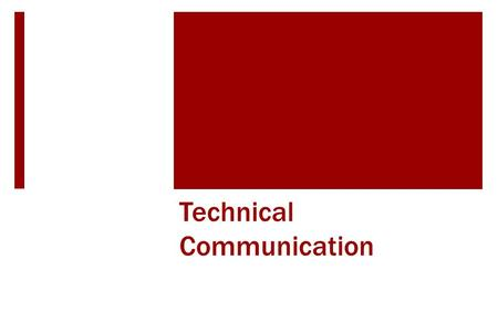 Technical Communication. Objectives  Show why engineers need to know how communicate  Identify how technical communication is different from high school.
