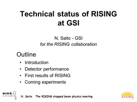 N. Saito The RISING stopped beam physics meeting Technical status of RISING at GSI N. Saito - GSI for the RISING collaboration Introduction Detector performance.