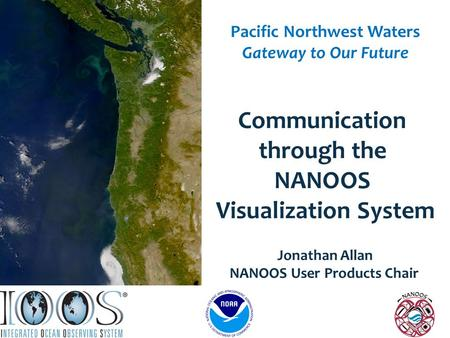 Graphic courtesy NOAA / PMEL / Center for Tsunami Research Pacific Northwest Waters Gateway to Our Future Communication through the NANOOS Visualization.