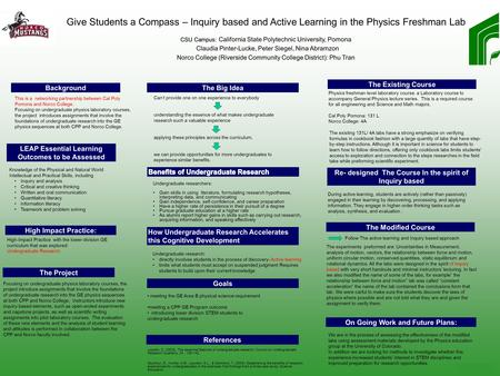 Printed by www.postersession.com Give Students a Compass – Inquiry based and Active Learning in the Physics Freshman Lab CSU Campus: CSU Campus: California.
