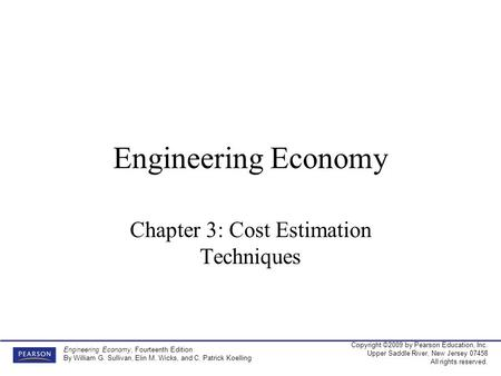 Copyright ©2009 by Pearson Education, Inc. Upper Saddle River, New Jersey 07458 All rights reserved. Engineering Economy, Fourteenth Edition By William.