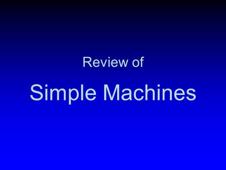 Simple Machines Review of. What are they? Simple machines are machines with few or no moving parts that are used to make work easier.