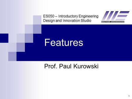 ES050 – Introductory Engineering Design and Innovation Studio 1 Features Prof. Paul Kurowski.