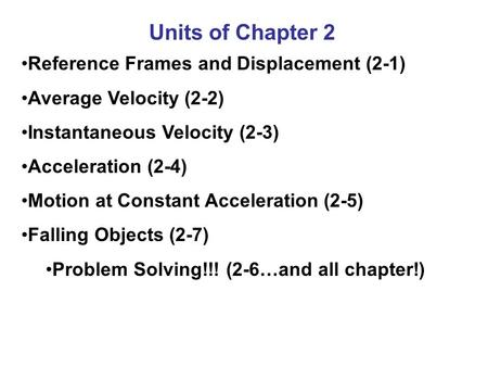 Units of Chapter 2 Reference Frames and Displacement (2-1) Average Velocity (2-2) Instantaneous Velocity (2-3) Acceleration (2-4) Motion at Constant Acceleration.