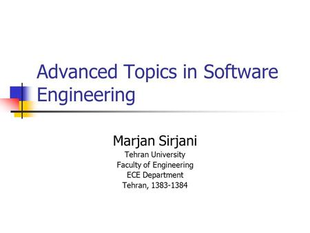 Advanced Topics in Software Engineering Marjan Sirjani Tehran University Faculty of Engineering ECE Department Tehran, 1383-1384.