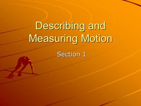 Describing and Measuring Motion Section 1 Section 1.