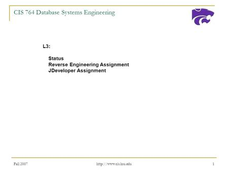 Fall 2007  1 CIS 764 Database Systems Engineering L3: Status Reverse Engineering Assignment JDeveloper Assignment.