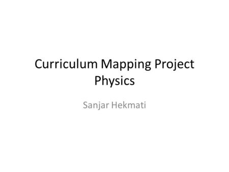 Curriculum Mapping Project Physics Sanjar Hekmati.