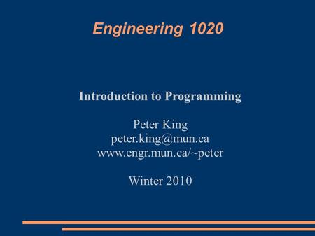 Engineering 1020 Introduction to Programming Peter King  Winter 2010.