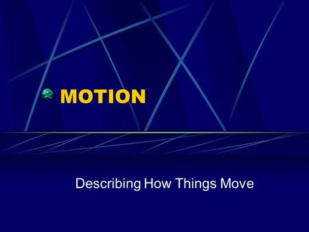 Describing How Things Move