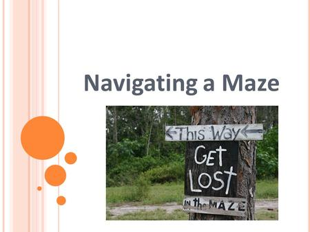 Navigating a Maze. Navigating a Maze Pre-Quiz 2 1. What is the difference between a program and an algorithm? 2. About how many inches does an NXT move.