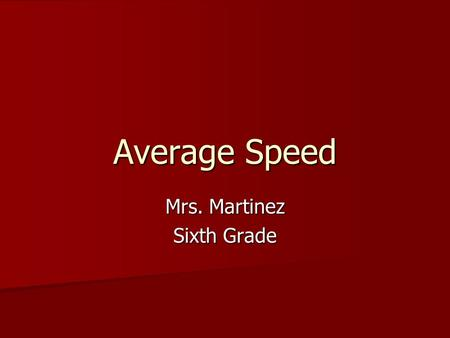 Average Speed Mrs. Martinez Sixth Grade. Welcoming Work Review What is Force? What is Force? What is a balanced force? Describe by using arrows to draw.