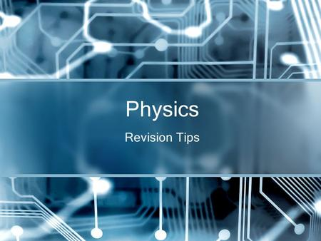 Revision Tips Physics. Oh no! Why? External Exams (3 hours) Waves (4 credits)40 min Mechanics (6 credits)1 hour Electricity (6 credits)1 hour Allows.