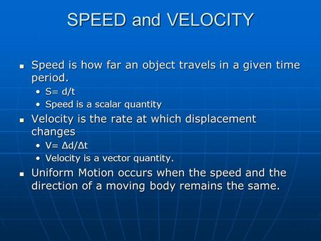 SPEED and VELOCITY Speed is how far an object travels in a given time period. Speed is how far an object travels in a given time period. S= d/tS= d/t Speed.