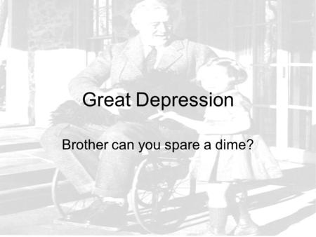 Great Depression Brother can you spare a dime?. Life in the Roaring Twenties Endless era of prosperity.