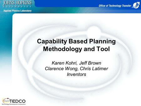 Capability Based Planning Methodology and Tool Karen Kohri, Jeff Brown Clarence Wong, Chris Latimer Inventors.
