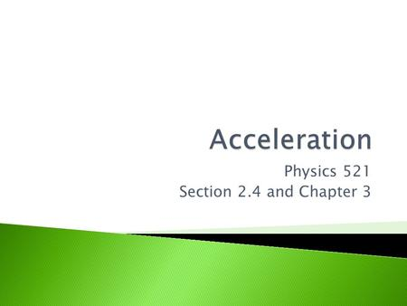 Physics 521 Section 2.4 and Chapter 3.  Acceleration is the rate at which the velocity of an object changes.  When the velocity changes ( ) during some.