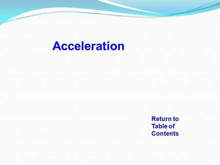 Return to Table of Contents Acceleration What is constant speed? If the speed of an object does not change, the object is traveling at a constant speed.