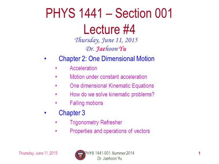 Thursday, June 11, 2015PHYS 1441-001, Summer 2014 Dr. Jaehoon Yu 1 PHYS 1441 – Section 001 Lecture #4 Thursday, June 11, 2015 Dr. Jaehoon Yu Chapter 2: