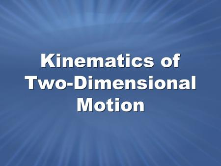 Kinematics of Two-Dimensional Motion. Positions, displacements, velocities, and accelerations are all vector quantities in two dimensions. Position Vectors.