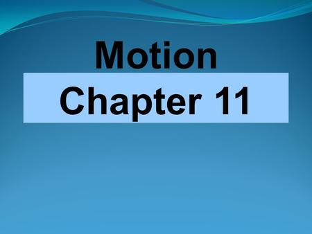 Motion Chapter 11 The study of matter and energy and… The interactions between the two… Through forces and motion Topics in physics Motion, forces, work,