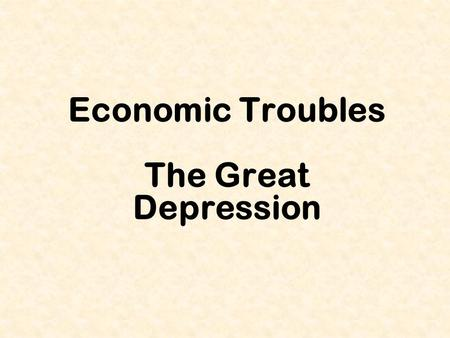Economic Troubles The Great Depression. Industry In Trouble Steel &Textiles – No more military business Railroads – Lost transport $ to cars & trucks.