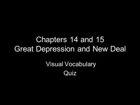 Chapters 14 and 15 Great Depression and New Deal Visual Vocabulary Quiz.
