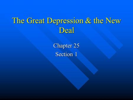 The Great Depression & the New Deal Chapter 25 Section 1.
