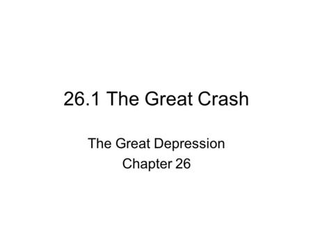 26.1 The Great Crash The Great Depression Chapter 26.