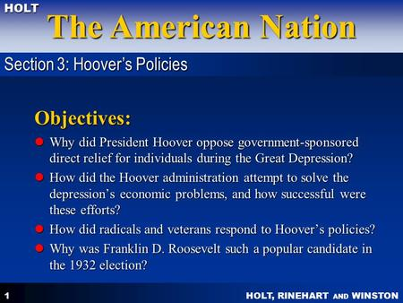 HOLT, RINEHART AND WINSTON The American Nation HOLT 1 Objectives: Why did President Hoover oppose government-sponsored direct relief for individuals during.