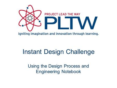 Instant Design Challenge Using the Design Process and Engineering Notebook.