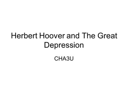 Herbert Hoover and The Great Depression CHA3U. We in America today are nearer to the final triumph over poverty than ever before in the history of any.