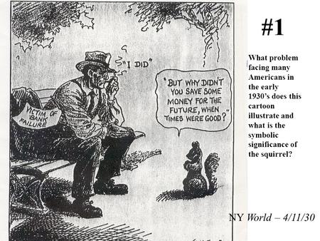 NY World – 4/11/30 #1 What problem facing many Americans in the early 1930's does this cartoon illustrate and what is the symbolic significance of the.