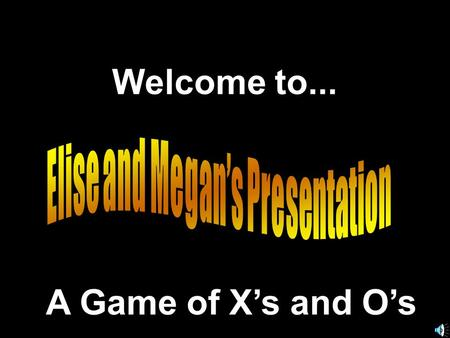 Welcome to... A Game of X's and O's. Another Presentation © 2013 - All rights Reserved