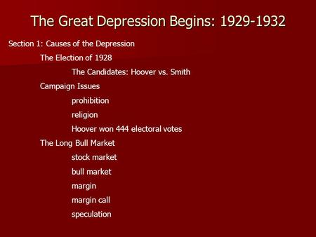 The Great Depression Begins: 1929-1932 Section 1: Causes of the Depression The Election of 1928 The Candidates: Hoover vs. Smith Campaign Issues prohibition.