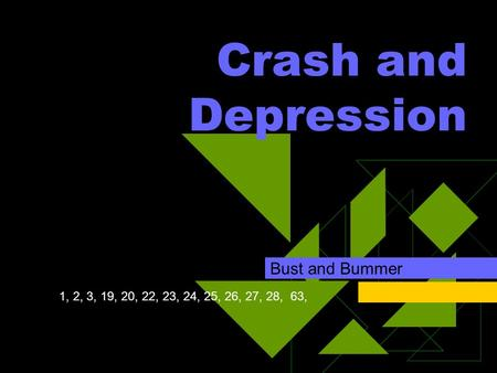 Crash and Depression Bust and Bummer 1, 2, 3, 19, 20, 22, 23, 24, 25, 26, 27, 28, 63,