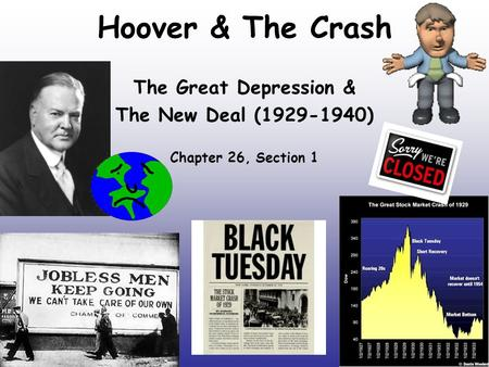 Hoover & The Crash The Great Depression & The New Deal (1929-1940) Chapter 26, Section 1.