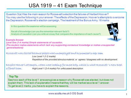 1 USA 1919 – 41 Exam Technique www.scotts.me.uk © OG Scott Question 3(a) Was the main reason for Roosevelt's election the failures of Herbert Hoover? You.