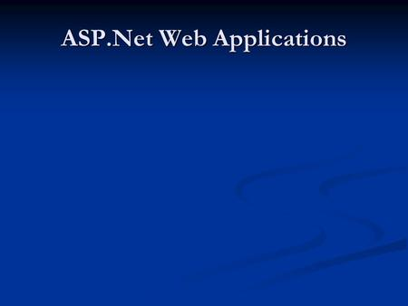 ASP.Net Web Applications. Characteristics of a typical data driven web application Web Server HTML Graphics Active-X Java Applets HTTP Request ADO / JDBC.